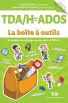 TDA/H chez les ados : la boîte à outils. Stratégies et techniques pour gérer le TDA/H