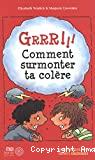 GRRR! Comment surmonter ta colère. Guide pratique pour enfants colériques.