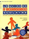 Le guide l'inclusion scolaire : répondre aux besoins de tous les élèves du primaire