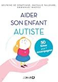 Aider son enfant autiste. 50 fiches pour le soutenir et l'accompagner