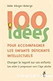 100 idées pour accompagner les enfants déficients intellectuels. Changer le regard sur ces enfants. Les aider à progresser vers l'âge adulte.